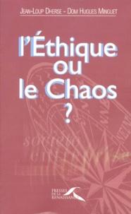 Hugues Minguet et Jean-Loup Dherse - L'éthique ou le chaos ?.