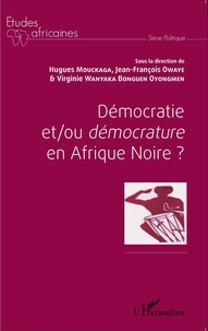 Hugues Mouckaga et Jean-François Owaye - Démocratie et/ou démocrature en Afrique noire ?.