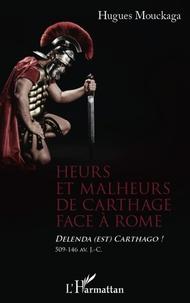 Hugues Mouckaga - Heurs et malheurs de Carthage face à Rome - Delenda (est) Carthago ! 509-146 av. J.-C..