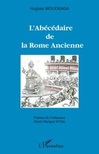 Hugues Mouckaga - L'Abécédaire de la Rome Ancienne.