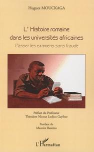 Hugues Mouckaga - L'Histoire romaine dans les universités africaines - Passer les examens sans fraude.