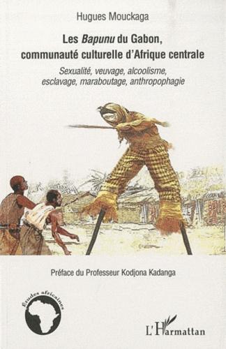 Hugues Mouckaga - Le Bapunu du Gabon, communaute culturelle d'Afrique centrale - Sexualité, veuvage, alcoolisme, esclavage, maraboutage, anthropophagie.
