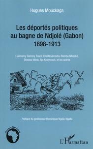 Hugues Mouckaga - Les déportés politiques au bagne de Ndjolé (Gabon) - 1898-1913, L'Almamy Samory Touré, Cheikh Amadou Bamba Mbacké, Dossou Idéou, Aja Kpoyizoun, et les autres.