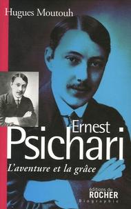 Hugues Moutouh - Ernest Psichari - L'aventure et la grâce.