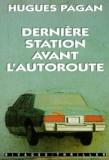 Hugues Pagan - Dernière station avant l'autoroute.