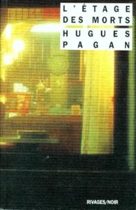 Hugues Pagan - L'étage des morts.