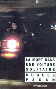 Hugues Pagan - La mort dans une voiture solitaire.