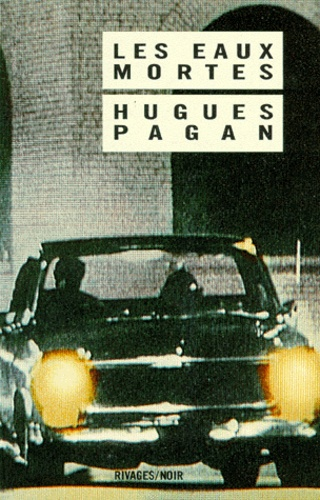 Hugues Pagan - Les Eaux mortes.