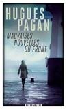 Hugues Pagan - Mauvaises nouvelles du front.
