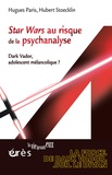 Hugues Paris - Star Wars au risque de la psychanalyse - Dark Vador, adolescent mélancolique ?.