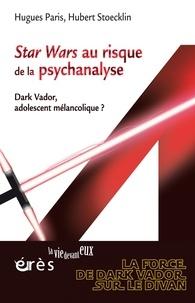 Hugues Paris - Star Wars au risque de la psychanalyse - Dark Vador, adolescent mélancolique ?.