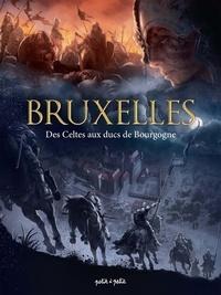 Hugues Payen et Arnaud de La Croix - Bruxelles Tome 1 : Des Celtes aux Ducs de Bourgogne.