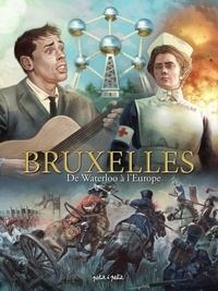 Hugues Payen et Arnaud de La Croix - Bruxelles Tome 3 : De Waterloo à l'Europe - De 1815 à nos jours.