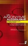 Hugues Pentecouteau et Omar Zanna - Un anonyme alcoolique - Autobiographie d'une abstinence.