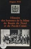 Hugues Pot et Jean-Pierre Pichon - Histoire des hommes de la mine du Bassin du Nord et du Pas-de-Calais.