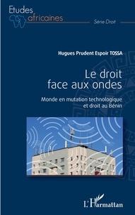 Hugues Prudent Espoir Tossa - Le droit face aux ondes - Monde en mutation technologique et droit au Bénin.