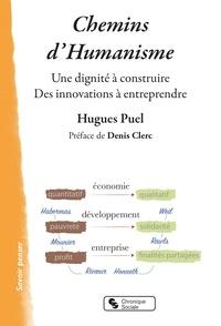 Hugues Puel - Chemins d'humanisme - Une dignité à construire ; Des innovations à entreprendre.