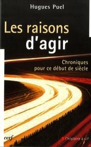 Hugues Puel - Les raisons d'agir - Chroniques pour ce début de siècle.