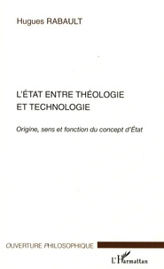 Hugues Rabault - L'Etat entre théologie et technologie - Origine, sens et fonction du concept d'Etat.