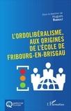 Hugues Rabault - L'ordolibéralisme, aux origines de l'Ecole de Fribourg-en-Brisgau.
