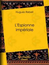 Hugues Rebell - L'Espionne impériale.