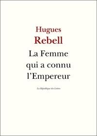 Hugues Rebell - La Femme qui a connu l'Empereur.