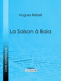 Hugues Rebell et  Antoine Calbet - La Saison à Baia.