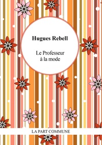 Hugues Rebell - Le professeur à la mode - Suivi de Gringalette.