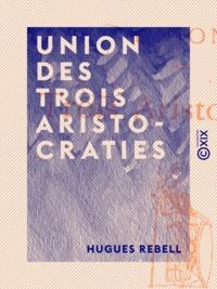 Hugues Rebell - Union des trois aristocraties.