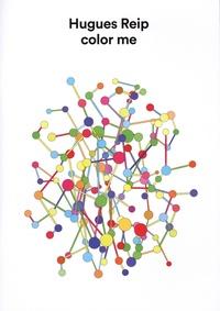 Hugues Reip - Color me - Hugues Reip.