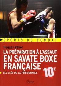 Hugues Relier - La préparation à l'assaut en savate boxe française - Les clés de la performance.