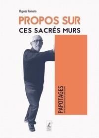 Hugues Romano - Propos sur ces sacrés murs.