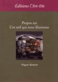 Hugues Romano - Propos sur cet oeil qui nous illusionne.