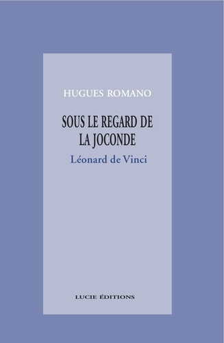 Sous le regard de la Joconde : Léonard de Vinci
