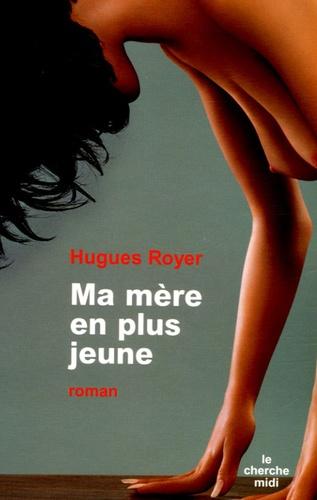 Hugues Royer - Ma mère en plus jeune.