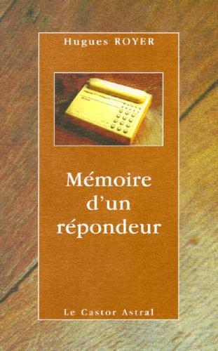 Hugues Royer - Mémoire d'un répondeur.