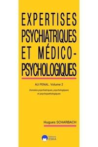 Hugues Scharbach - Exertises psychiatriques et médico-psychologiques. - Volume 2, Au pénal - Données psychiatriques psychologiques et psychopathologiques..