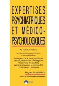 Hugues Scharbach - Expertises psychiatriques et médico-psychologiques au pénal - Volume 3, Données psychiatriques, psychologiques et psychopathologiques.