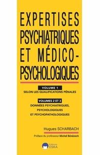 Hugues Scharbach - Expertises psychiatriques et medico-psychologiques vol1-vol2-vol3 - Selon les qualifications penales-donnees psychiatriques, psychologiques et.......