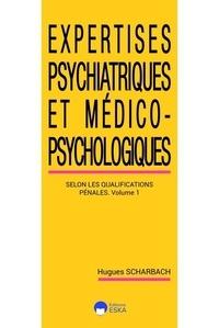 Hugues Scharbach - Expertises psychiatriques et médico-psychosociologiques - Volume 1, Les expertises psychiatriques selon les classifications pénales.