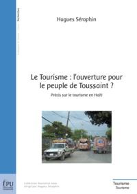 Hugues Séraphin - Le tourisme : l'ouverture pour le peuple de Toussaint ? - Précis sur le tourisme en Haïti.