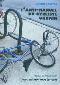 Hugues Serraf - L'anti-manuel du cycliste urbain - Chroniques vainement rebelles.