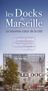 Hugues Serraf - Les Docks de Marseille - Le nouveau coeur de la cité.