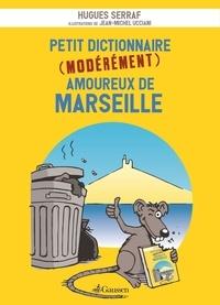 Hugues Serraf - Petit dictionnaire (modérément) amoureux de Marseille.