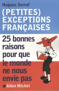 Hugues Serraf - (Petites) exceptions françaises - 25 bonnes raisons pour que le monde ne nous envie pas.