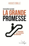 Hugues Sibille - La grande promesse - Innovation sociale : inventer les mondes de demain.