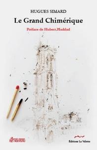 Hugues Simard - Le grand chimérique.
