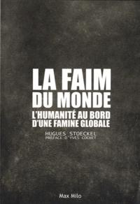 Hugues Stoeckel - La faim du monde - L'humanité au bord d'une famine globale.