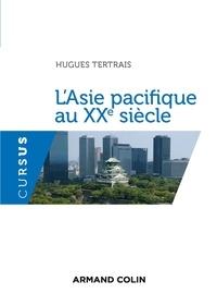 Hugues Tertrais - L'Asie pacifique au XXe siècle.