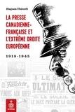 Hugues Théorêt - La Presse canadienne-française et l'extrême droite européenne - 1918-1945.